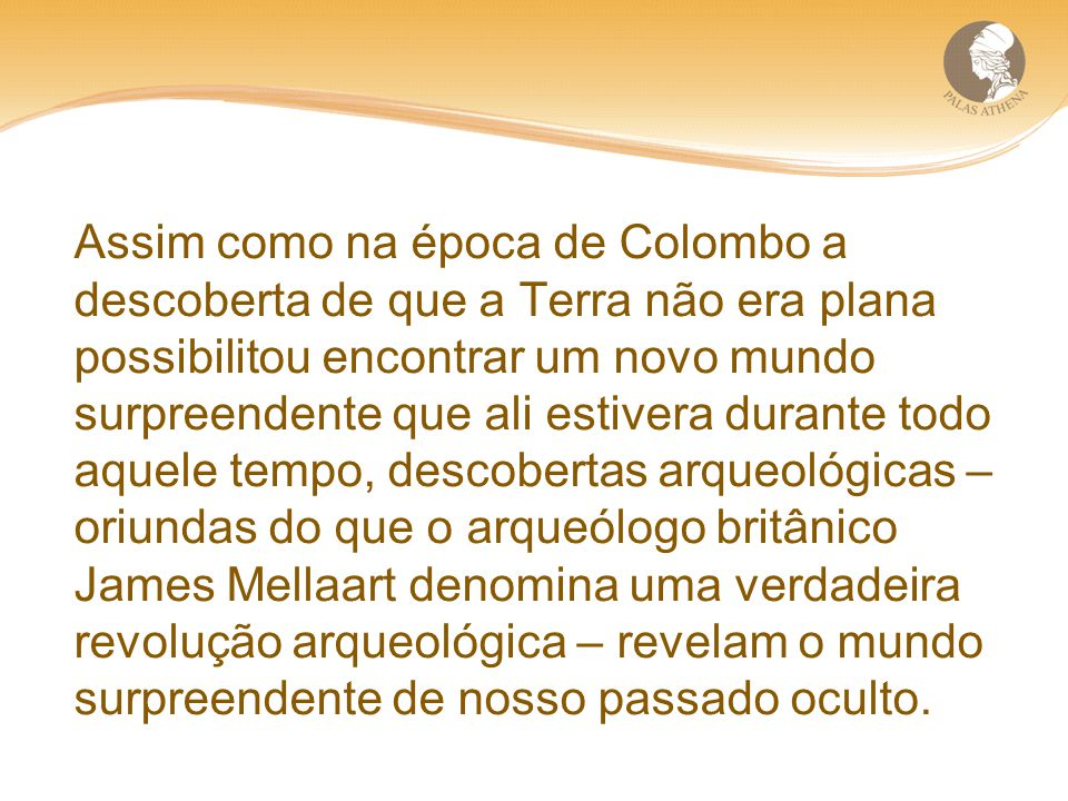 Assim como na época de Colombo a descoberta de que a Terra não era plana possibilitou encontrar um novo mundo surpreendente que ali estivera durante t