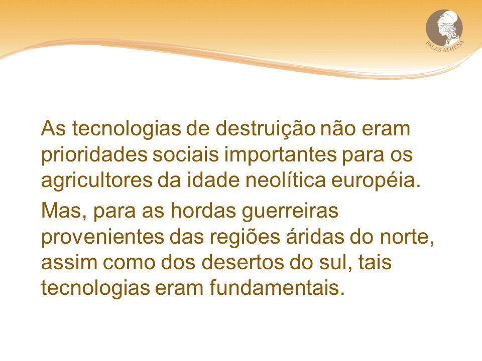 As tecnologias de destruição não eram prioridades sociais importantes para os agricultores da idade neolítica européia. Mas, para as hordas guerreiras