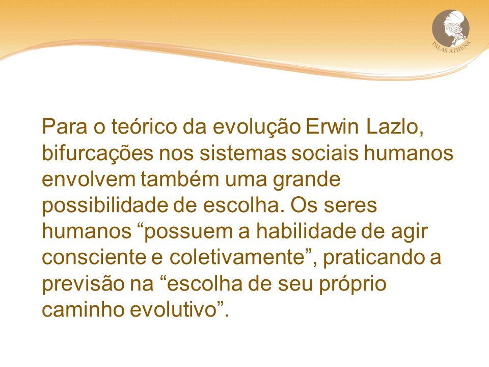 Para o teórico da evolução Erwin Lazlo, bifurcações nos sistemas sociais humanos envolvem também uma grande possibilidade de escolha. Os seres humanos