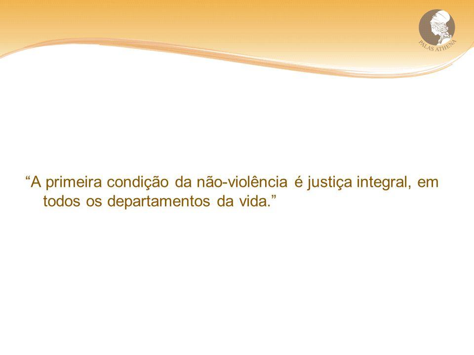 A primeira condição da não-violência é justiça integral, em todos os departamentos da vida.
