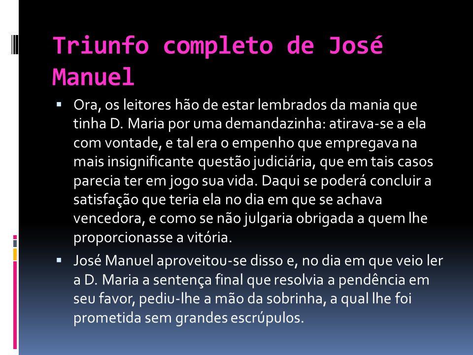 Triunfo completo de José Manuel Ora, os leitores hão de estar lembrados da mania que tinha D. Maria por uma demandazinha: atirava-se a ela com vontade