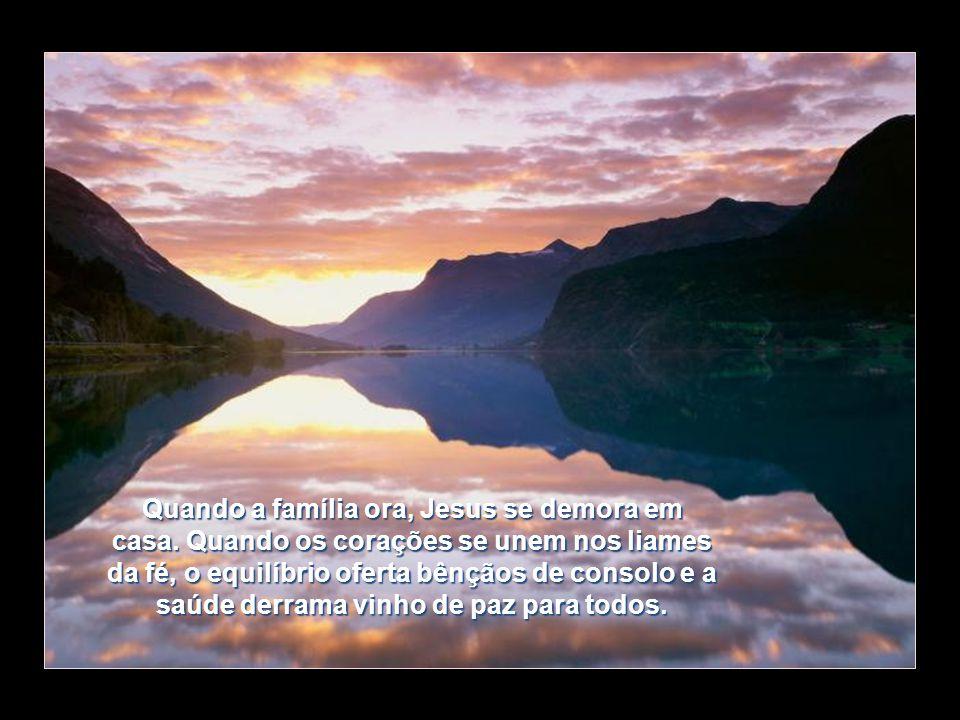 Prepara a mesa, coloca água pura, abre o Evangelho, distende a mensagem da fé, enlaça a família e ora. Jesus virá em visita.