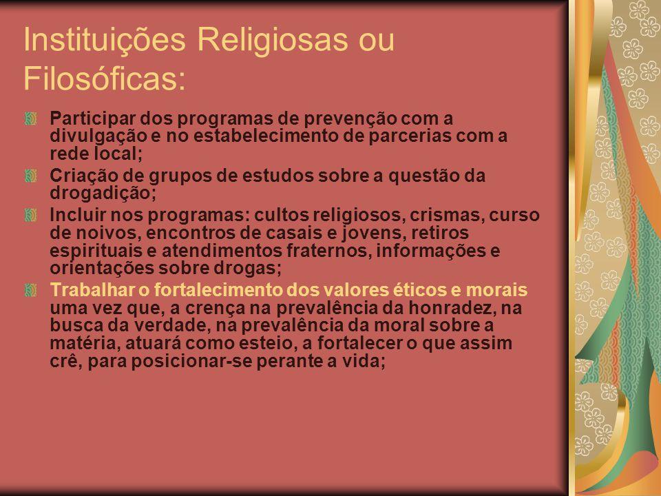 Instituições Religiosas ou Filosóficas: Participar dos programas de prevenção com a divulgação e no estabelecimento de parcerias com a rede local; Cri