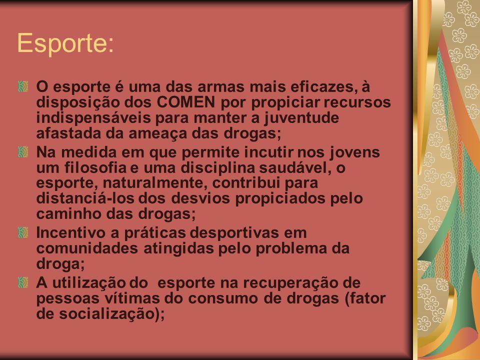 Esporte: O esporte é uma das armas mais eficazes, à disposição dos COMEN por propiciar recursos indispensáveis para manter a juventude afastada da ame