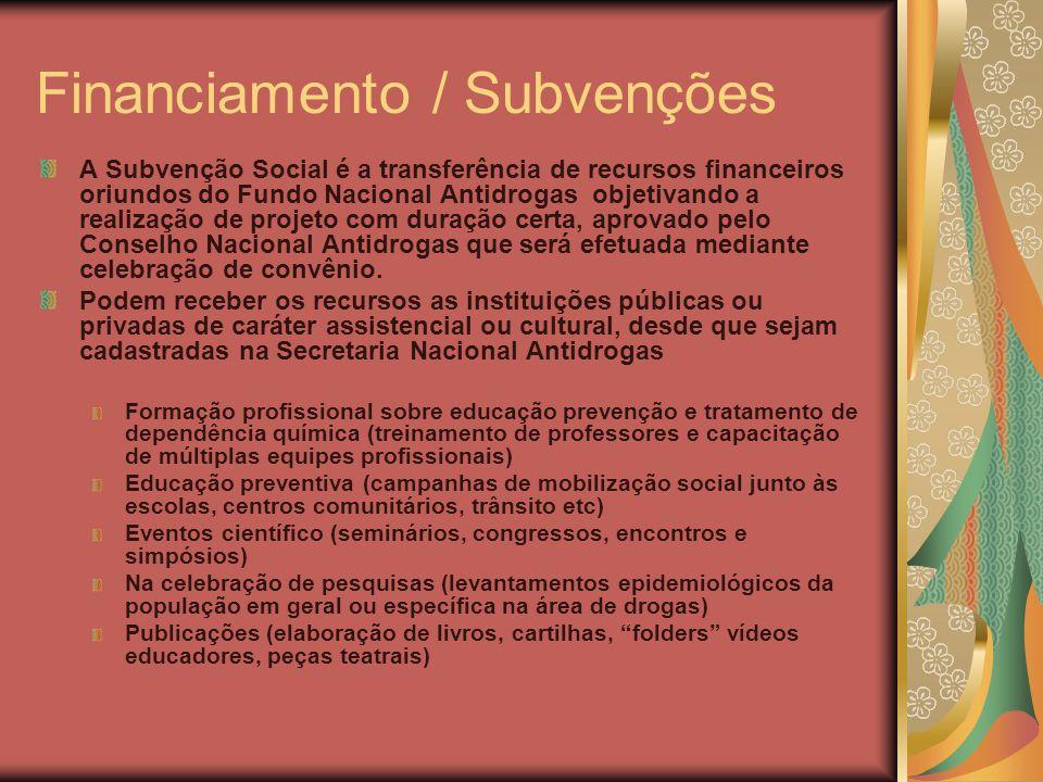 Financiamento / Subvenções A Subvenção Social é a transferência de recursos financeiros oriundos do Fundo Nacional Antidrogas objetivando a realização