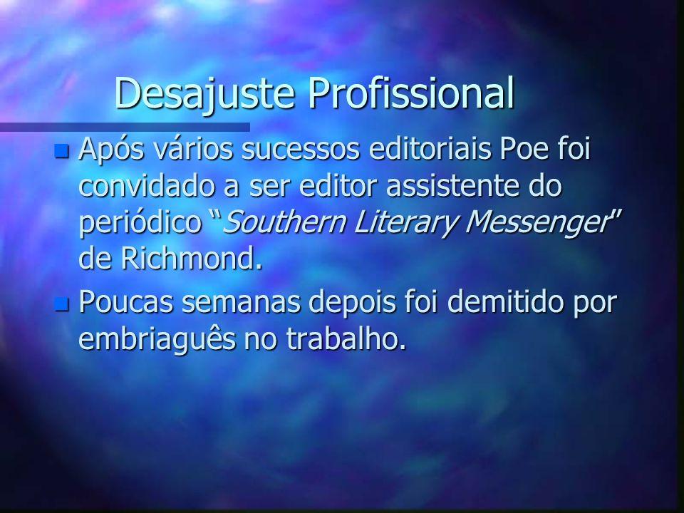 Desajuste Profissional Desajuste Profissional n Após vários sucessos editoriais Poe foi convidado a ser editor assistente do periódico Southern Litera