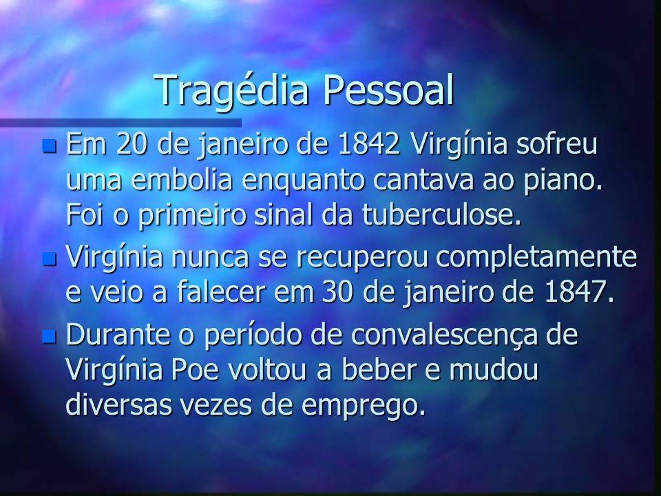 Tragédia Pessoal Tragédia Pessoal n Em 20 de janeiro de 1842 Virgínia sofreu uma embolia enquanto cantava ao piano. Foi o primeiro sinal da tuberculos