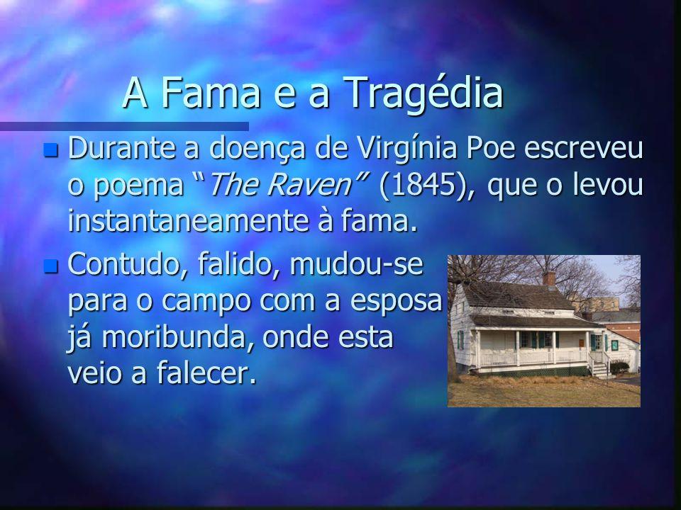 A Fama e a Tragédia A Fama e a Tragédia n Durante a doença de Virgínia Poe escreveu o poema The Raven (1845), que o levou instantaneamente à fama. n C