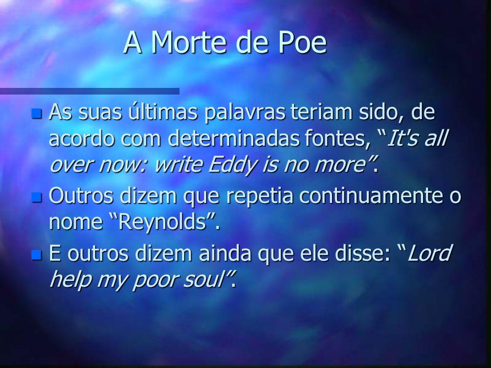 A Morte de Poe n As suas últimas palavras teriam sido, de acordo com determinadas fontes, It's all over now: write Eddy is no more. n Outros dizem que