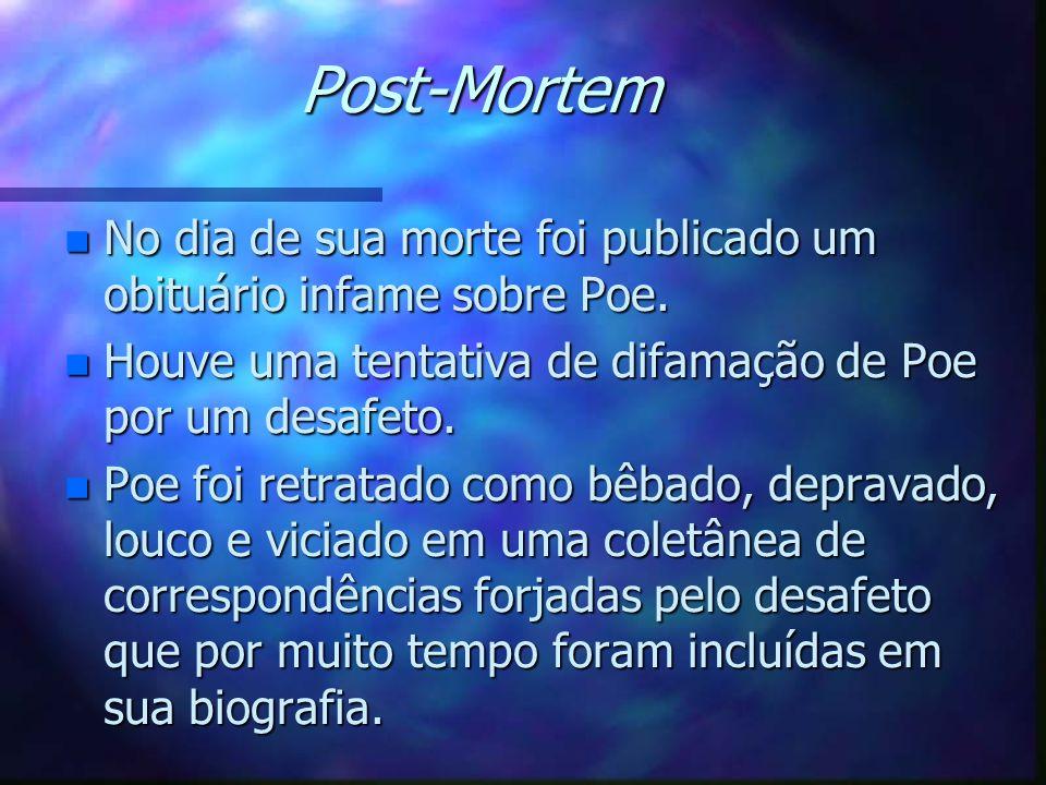 Post-Mortem n No dia de sua morte foi publicado um obituário infame sobre Poe. n Houve uma tentativa de difamação de Poe por um desafeto. n Poe foi re