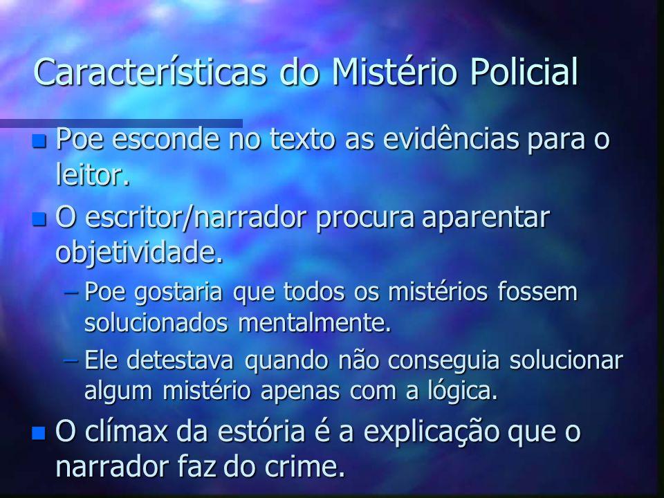 Características do Mistério Policial n Poe esconde no texto as evidências para o leitor. n O escritor/narrador procura aparentar objetividade. –Poe go