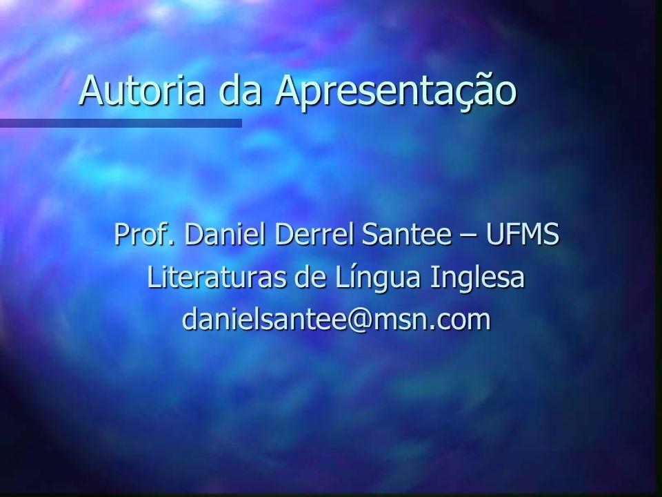 Autoria da Apresentação Prof. Daniel Derrel Santee – UFMS Literaturas de Língua Inglesa danielsantee@msn.com