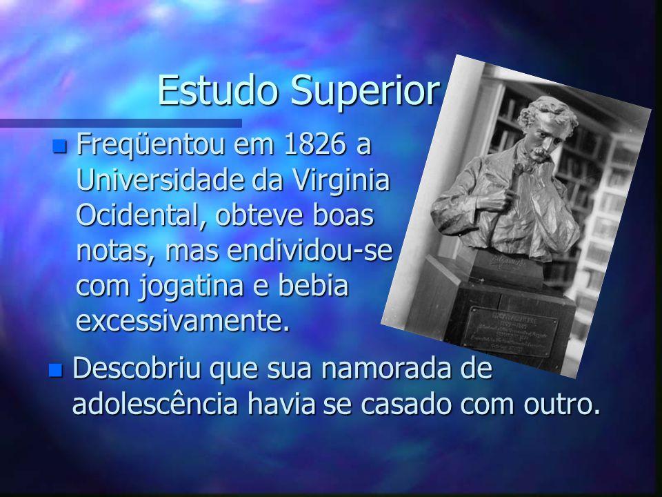Estudo Superior n Freqüentou em 1826 a Universidade da Virginia Ocidental, obteve boas notas, mas endividou-se com jogatina e bebia excessivamente. n