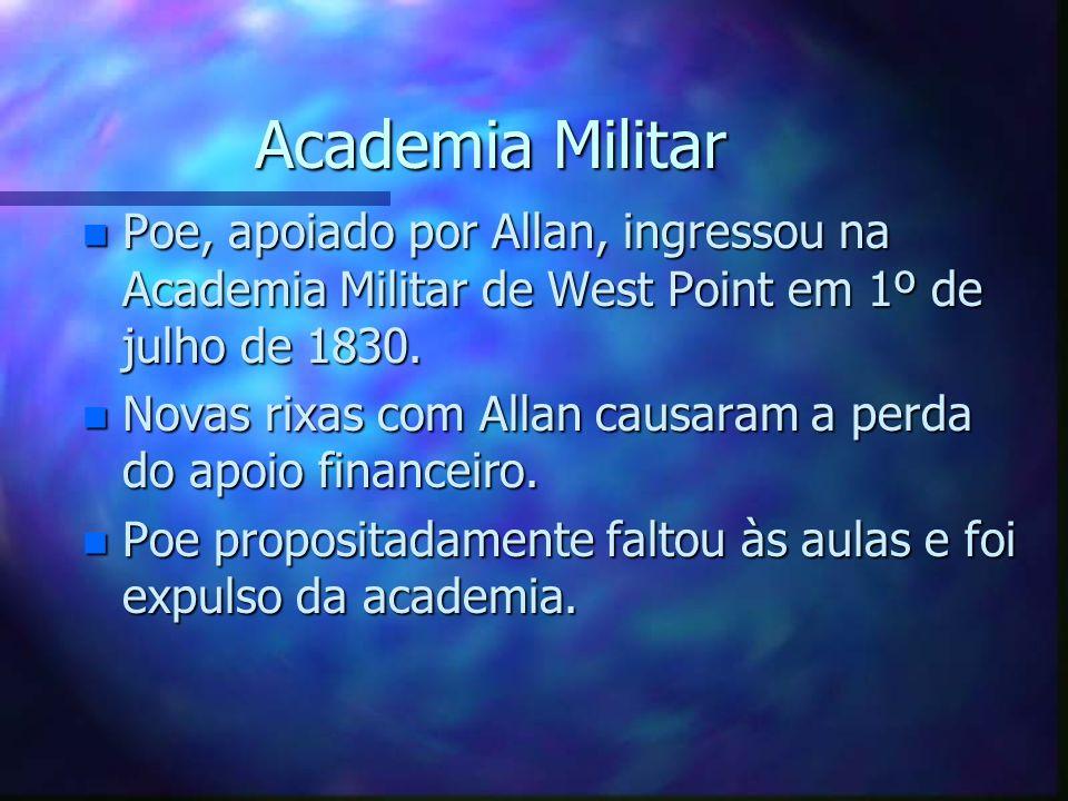 Academia Militar Academia Militar n Poe, apoiado por Allan, ingressou na Academia Militar de West Point em 1º de julho de 1830. n Novas rixas com Alla