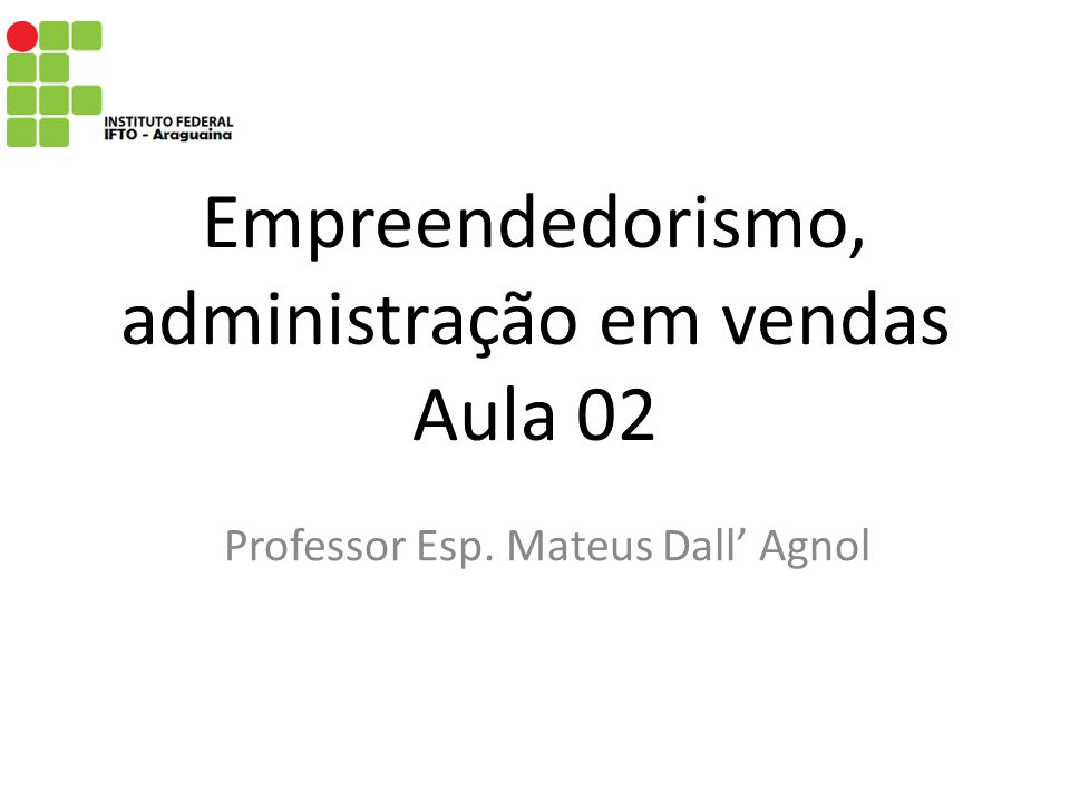 Empreendedorismo, administração em vendas Aula 02 Professor Esp. Mateus Dall Agnol