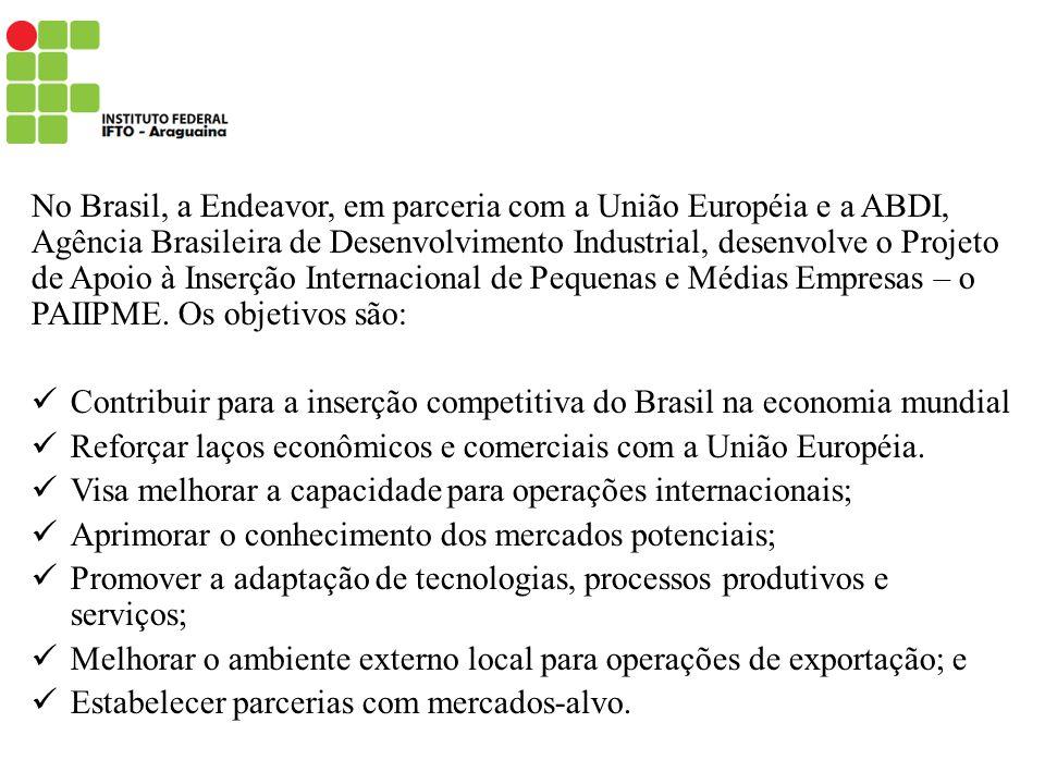 No Brasil, a Endeavor, em parceria com a União Européia e a ABDI, Agência Brasileira de Desenvolvimento Industrial, desenvolve o Projeto de Apoio à In