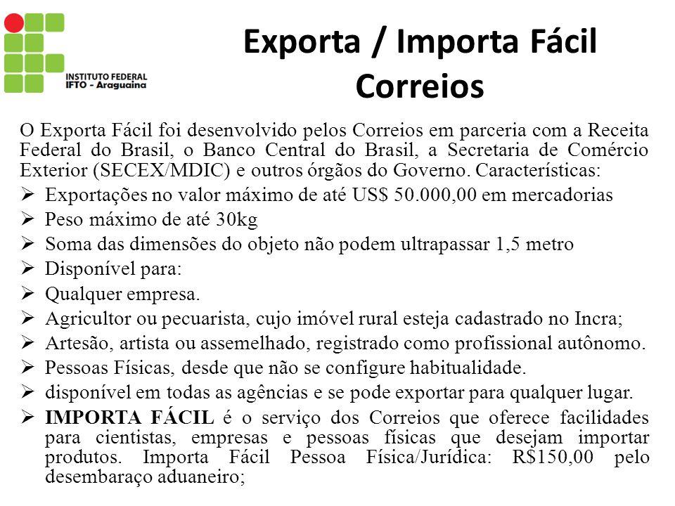 Exporta / Importa Fácil Correios O Exporta Fácil foi desenvolvido pelos Correios em parceria com a Receita Federal do Brasil, o Banco Central do Brasi