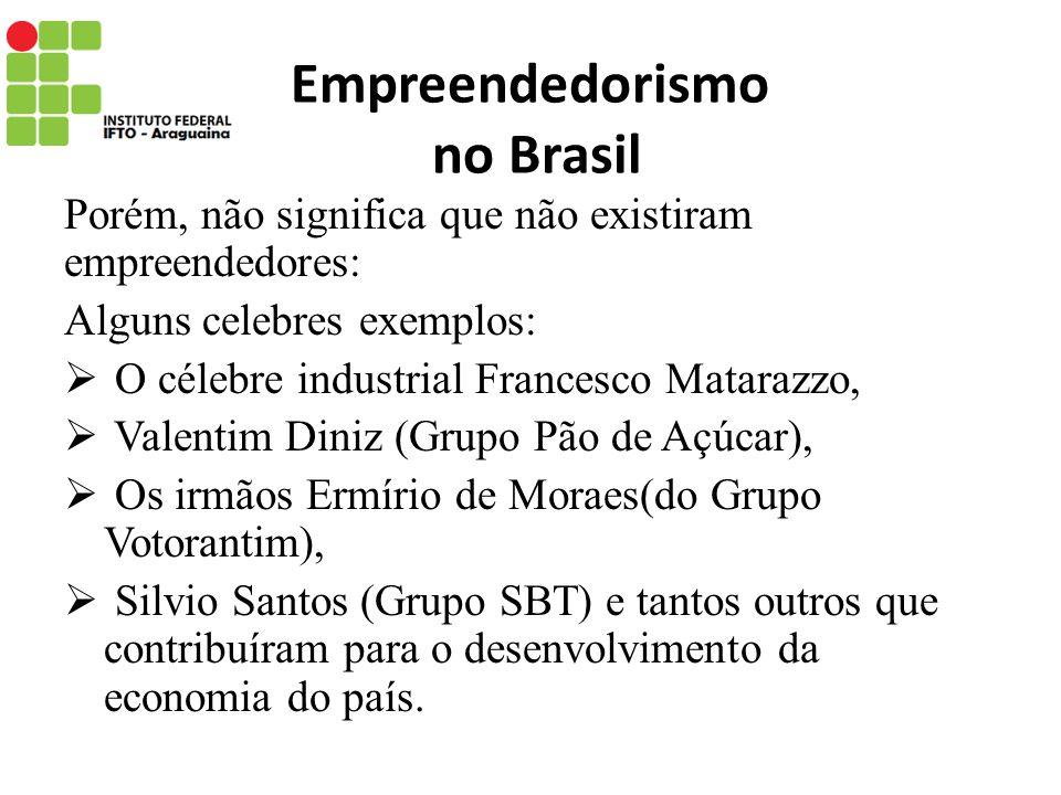 Empreendedorismo no Brasil Porém, não significa que não existiram empreendedores: Alguns celebres exemplos: O célebre industrial Francesco Matarazzo,