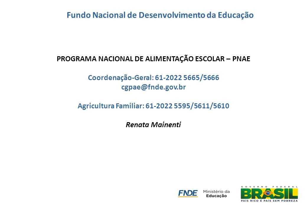 PROGRAMA NACIONAL DE ALIMENTAÇÃO ESCOLAR – PNAE Coordenação-Geral: 61-2022 5665/5666 cgpae@fnde.gov.br Agricultura Familiar: 61-2022 5595/5611/5610 Re