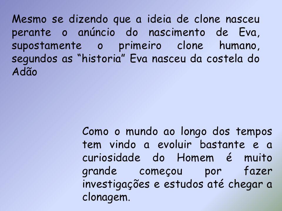 Mesmo se dizendo que a ideia de clone nasceu perante o anúncio do nascimento de Eva, supostamente o primeiro clone humano, segundos as historia Eva na