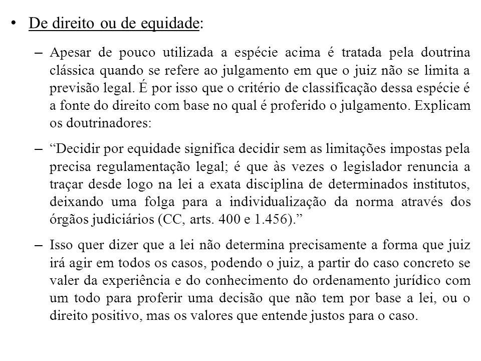 De direito ou de equidade: – Apesar de pouco utilizada a espécie acima é tratada pela doutrina clássica quando se refere ao julgamento em que o juiz n