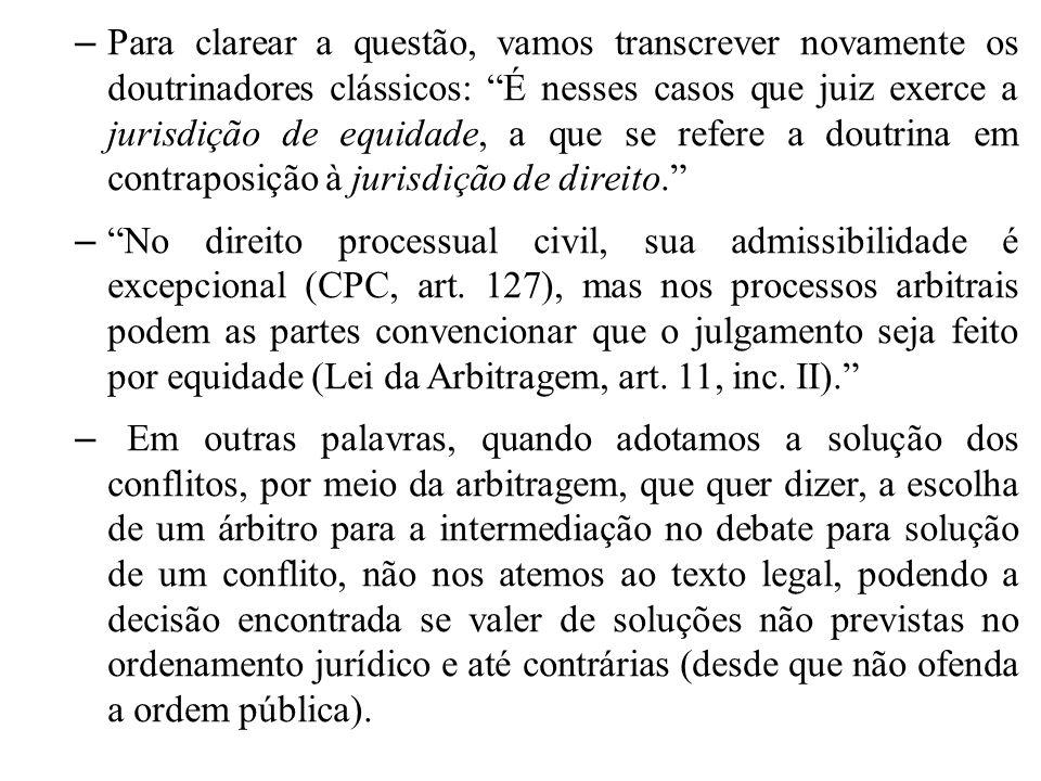 – Para clarear a questão, vamos transcrever novamente os doutrinadores clássicos: É nesses casos que juiz exerce a jurisdição de equidade, a que se re