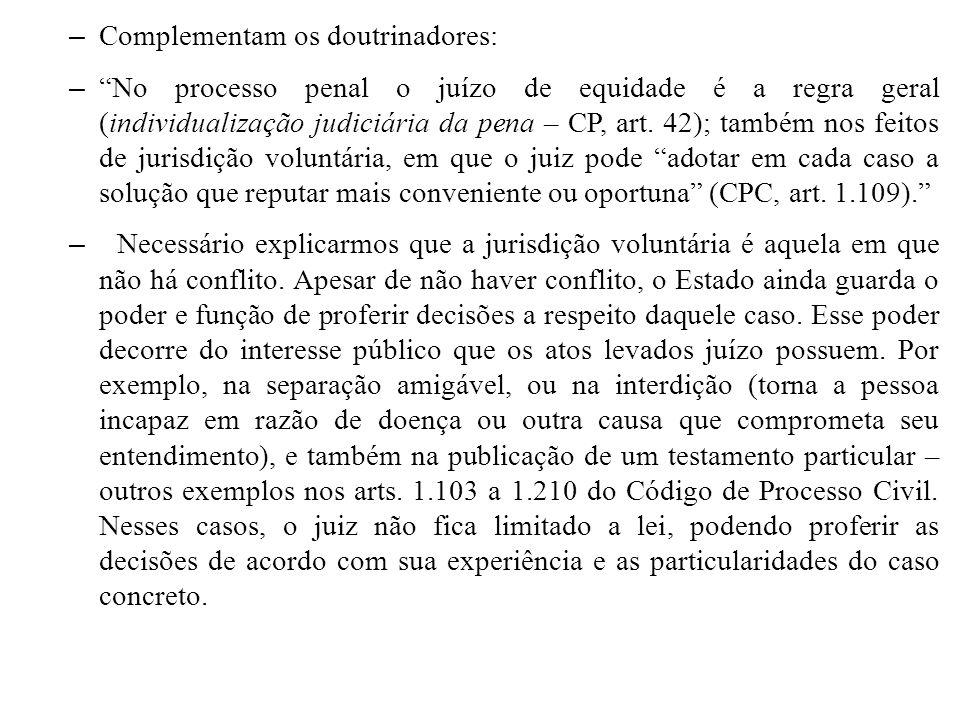 – Complementam os doutrinadores: – No processo penal o juízo de equidade é a regra geral (individualização judiciária da pena – CP, art. 42); também n