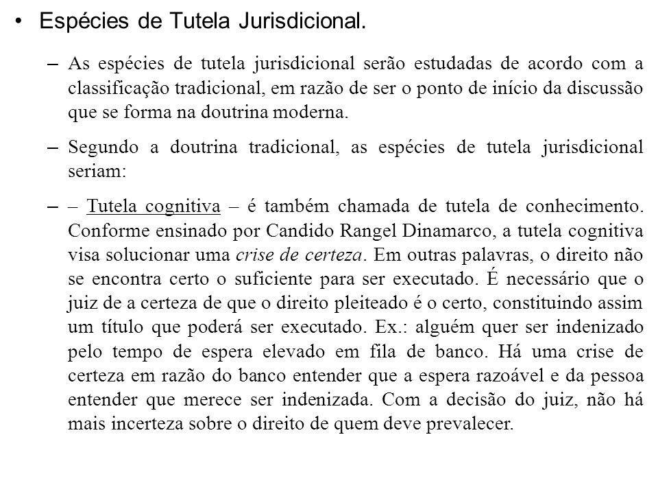 Espécies de Tutela Jurisdicional. – As espécies de tutela jurisdicional serão estudadas de acordo com a classificação tradicional, em razão de ser o p
