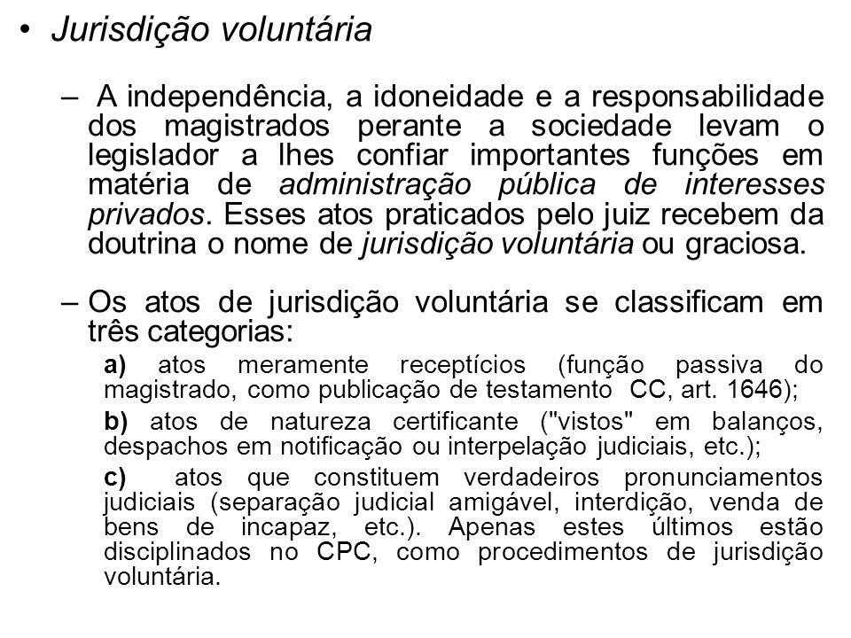 Jurisdição voluntária – A independência, a idoneidade e a responsabilidade dos magistrados perante a sociedade levam o legislador a lhes confiar impor