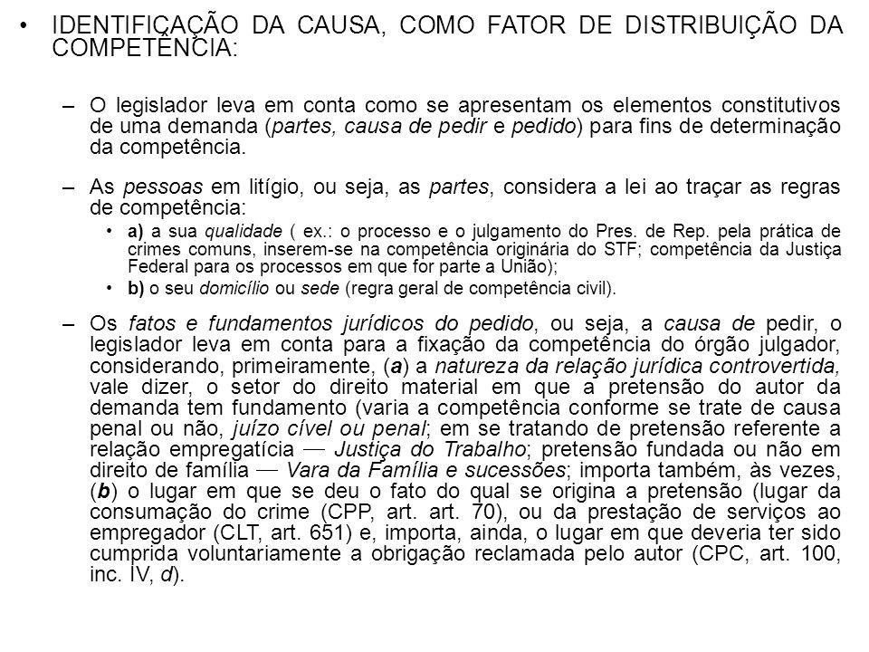 IDENTIFICAÇÃO DA CAUSA, COMO FATOR DE DISTRIBUIÇÃO DA COMPETÊNCIA: –O legislador leva em conta como se apresentam os elementos constitutivos de uma de