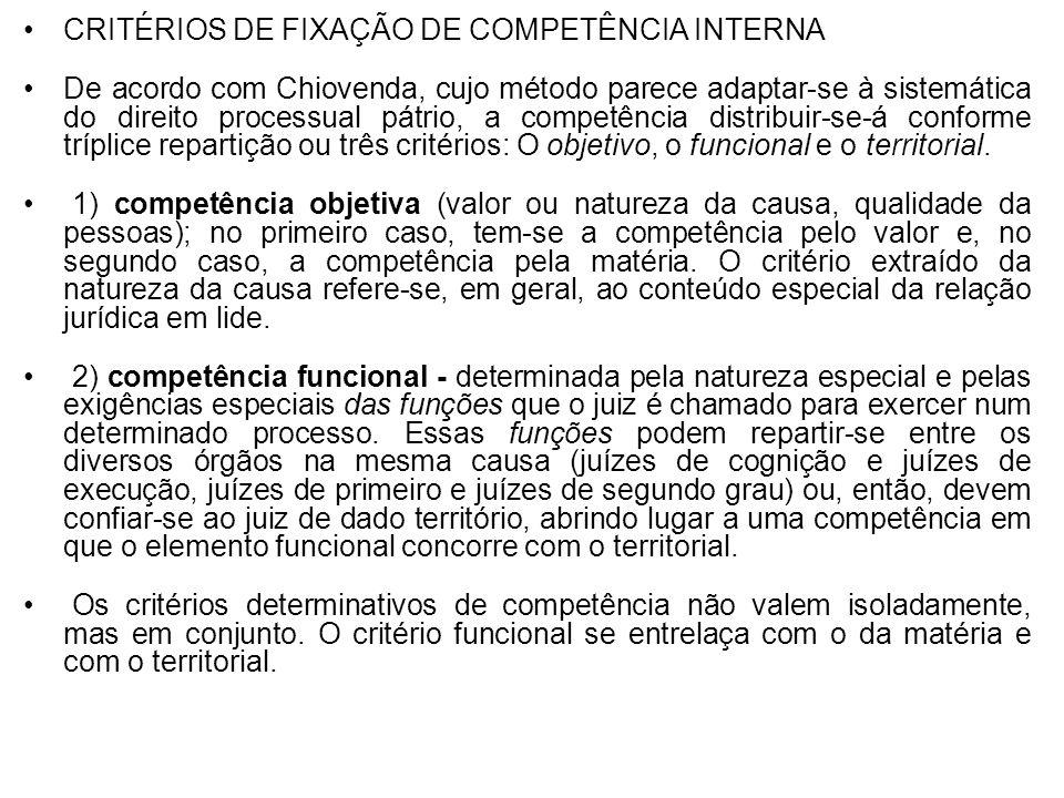 CRITÉRIOS DE FIXAÇÃO DE COMPETÊNCIA INTERNA De acordo com Chiovenda, cujo método parece adaptar-se à sistemática do direito processual pátrio, a compe
