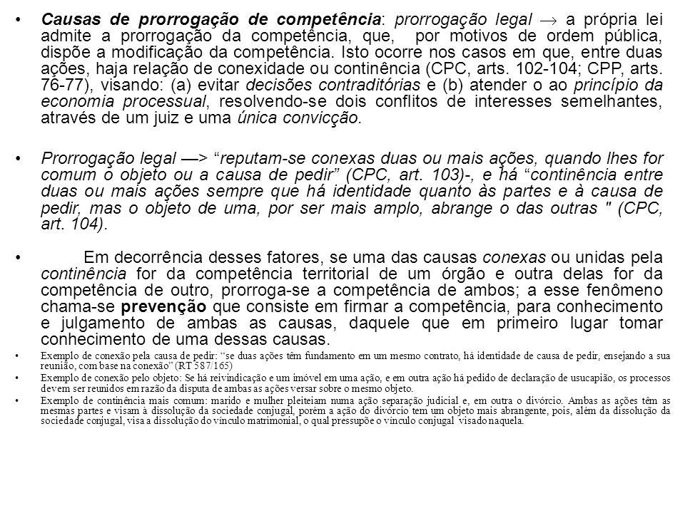 Causas de prorrogação de competência: prorrogação legal a própria lei admite a prorrogação da competência, que, por motivos de ordem pública, dispõe a