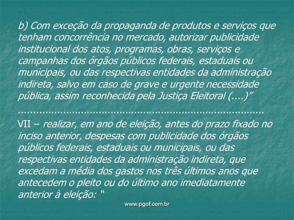 b) Com exceção da propaganda de produtos e serviços que tenham concorrência no mercado, autorizar publicidade institucional dos atos, programas, obras