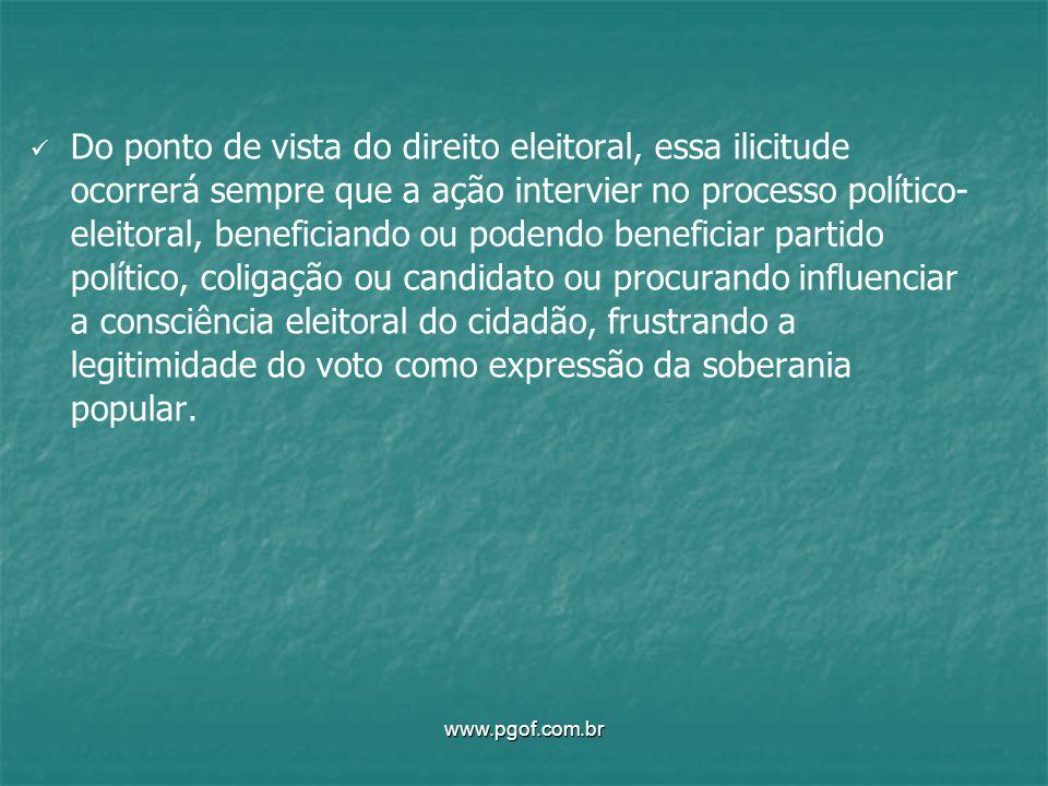 Do ponto de vista do direito eleitoral, essa ilicitude ocorrerá sempre que a ação intervier no processo político- eleitoral, beneficiando ou podendo b
