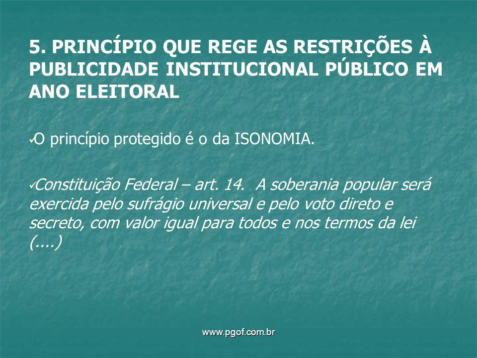 5. PRINCÍPIO QUE REGE AS RESTRIÇÕES À PUBLICIDADE INSTITUCIONAL PÚBLICO EM ANO ELEITORAL O princípio protegido é o da ISONOMIA. Constituição Federal –