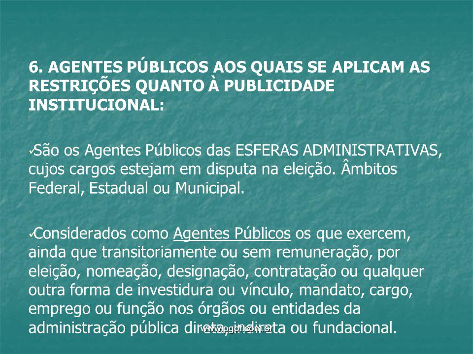 6. AGENTES PÚBLICOS AOS QUAIS SE APLICAM AS RESTRIÇÕES QUANTO À PUBLICIDADE INSTITUCIONAL: São os Agentes Públicos das ESFERAS ADMINISTRATIVAS, cujos