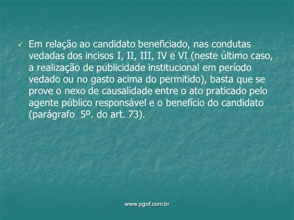 Em relação ao candidato beneficiado, nas condutas vedadas dos incisos I, II, III, IV e VI (neste último caso, a realização de publicidade instituciona
