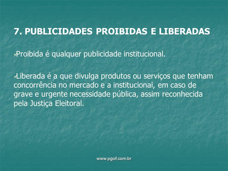 7. PUBLICIDADES PROIBIDAS E LIBERADAS Proibida é qualquer publicidade institucional. Liberada é a que divulga produtos ou serviços que tenham concorrê
