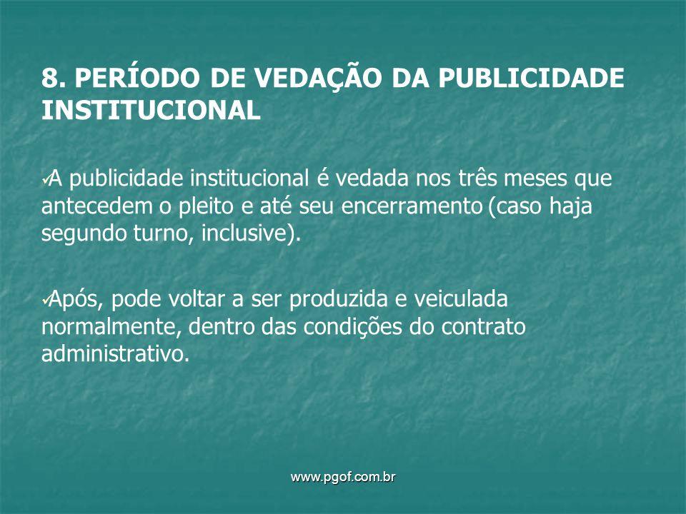 8. PERÍODO DE VEDAÇÃO DA PUBLICIDADE INSTITUCIONAL A publicidade institucional é vedada nos três meses que antecedem o pleito e até seu encerramento (