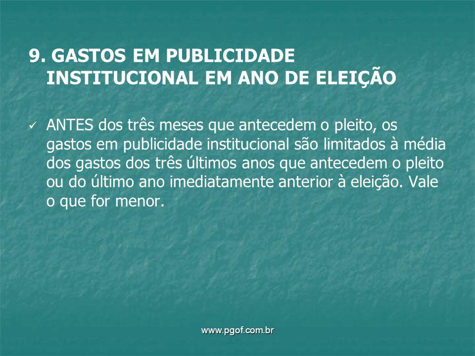 9. GASTOS EM PUBLICIDADE INSTITUCIONAL EM ANO DE ELEIÇÃO ANTES dos três meses que antecedem o pleito, os gastos em publicidade institucional são limit