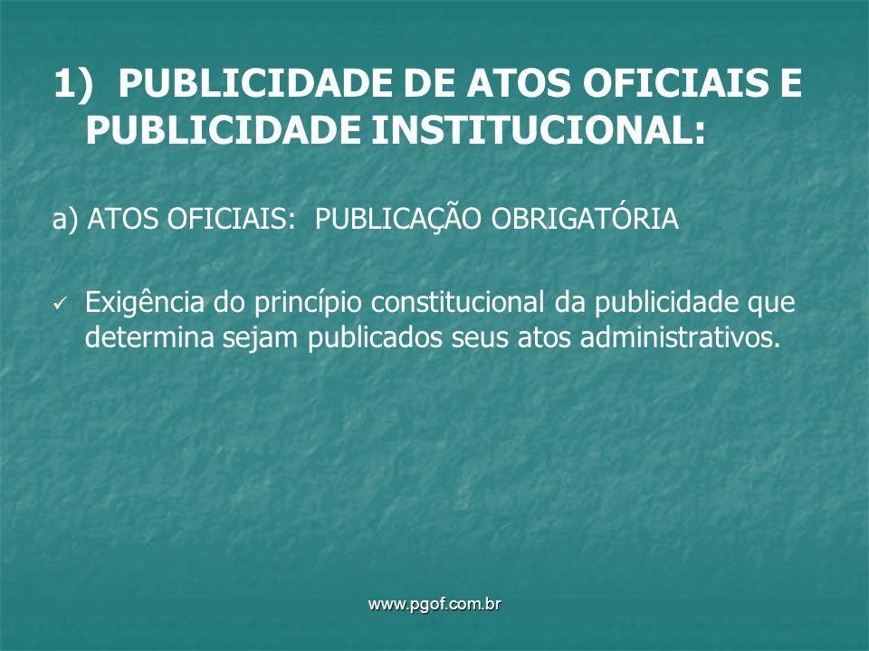 1) PUBLICIDADE DE ATOS OFICIAIS E PUBLICIDADE INSTITUCIONAL: a) ATOS OFICIAIS: PUBLICAÇÃO OBRIGATÓRIA Exigência do princípio constitucional da publici