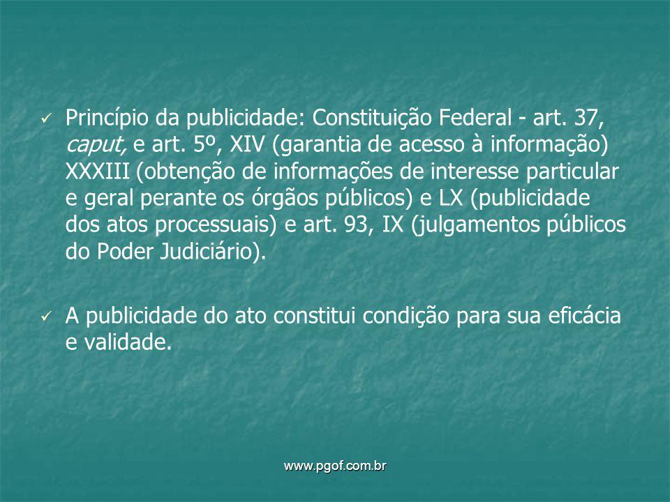 Princípio da publicidade: Constituição Federal - art. 37, caput, e art. 5º, XIV (garantia de acesso à informação) XXXIII (obtenção de informações de i