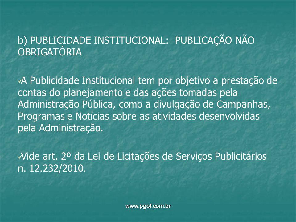 b) PUBLICIDADE INSTITUCIONAL: PUBLICAÇÃO NÃO OBRIGATÓRIA A Publicidade Institucional tem por objetivo a prestação de contas do planejamento e das açõe