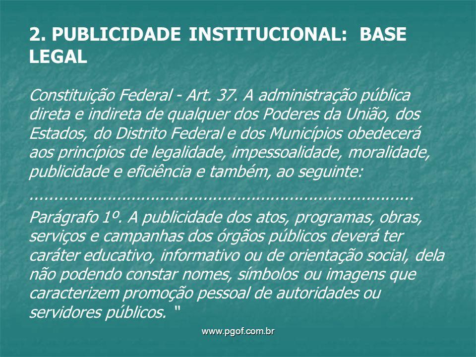 2. PUBLICIDADE INSTITUCIONAL: BASE LEGAL Constituição Federal - Art. 37. A administração pública direta e indireta de qualquer dos Poderes da União, d