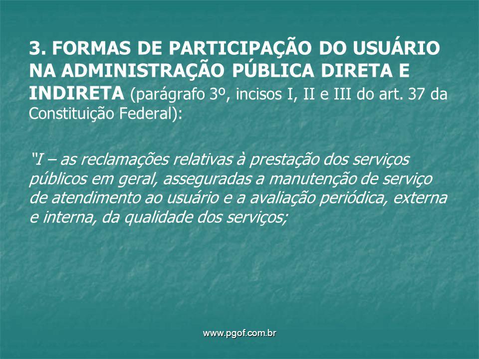 3. FORMAS DE PARTICIPAÇÃO DO USUÁRIO NA ADMINISTRAÇÃO PÚBLICA DIRETA E INDIRETA (parágrafo 3º, incisos I, II e III do art. 37 da Constituição Federal)