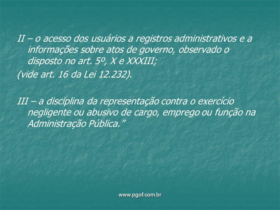 II – o acesso dos usuários a registros administrativos e a informações sobre atos de governo, observado o disposto no art. 5º, X e XXXIII; (vide art.