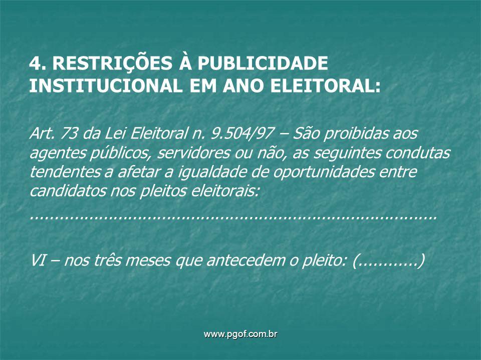 4. RESTRIÇÕES À PUBLICIDADE INSTITUCIONAL EM ANO ELEITORAL: Art. 73 da Lei Eleitoral n. 9.504/97 – São proibidas aos agentes públicos, servidores ou n