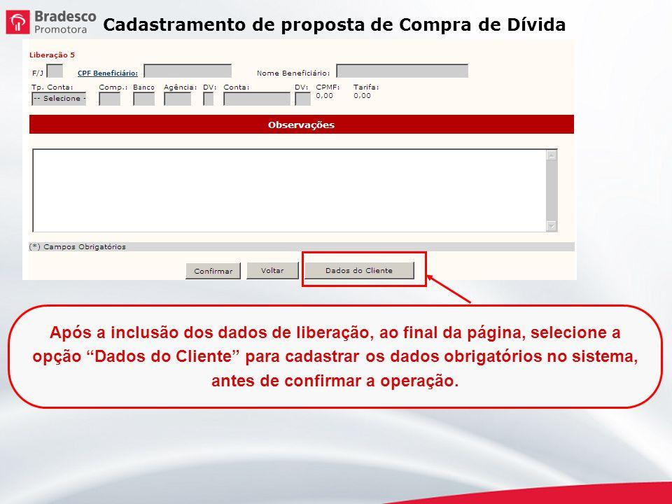 Após a inclusão dos dados de liberação, ao final da página, selecione a opção Dados do Cliente para cadastrar os dados obrigatórios no sistema, antes