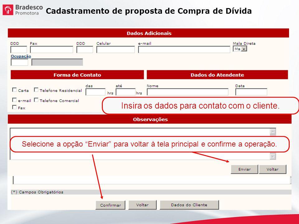 Insira os dados para contato com o cliente. Cadastramento de proposta de Compra de Dívida Selecione a opção Enviar para voltar à tela principal e conf