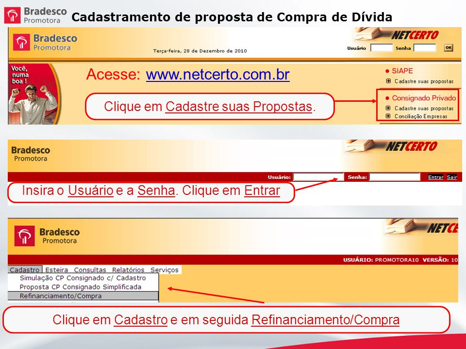 Cadastramento de proposta de Compra de Dívida Clique em Cadastre suas Propostas. Acesse: www.netcerto.com.brwww.netcerto.com.br Insira o Usuário e a S
